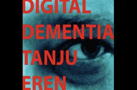 Digital Dementia – Tanju Eren